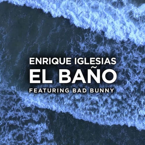 آهنگ EL BAÑO از Enrique Iglesias Feat. Bad Bunny